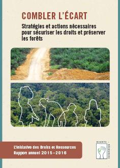 Combler l'écart – Stratégies et actions nécessaires  pour sécuriser les droits et préserver  les forêts – RRI Revue Annuelle 2016